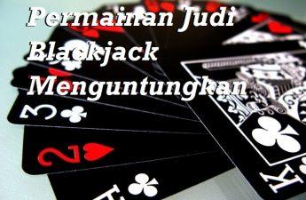 Permainan Judi Blackjack Menguntungkan