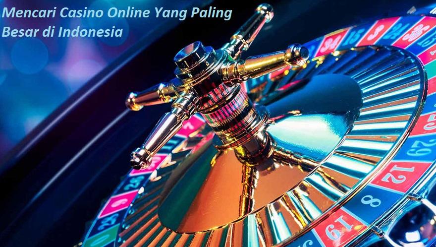 Mencari Casino Online Yang Paling Besar di Indonesia