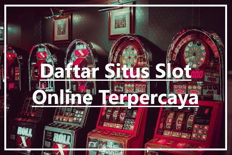 Daftar Situs Slot Online Gampang Menang Terpercaya