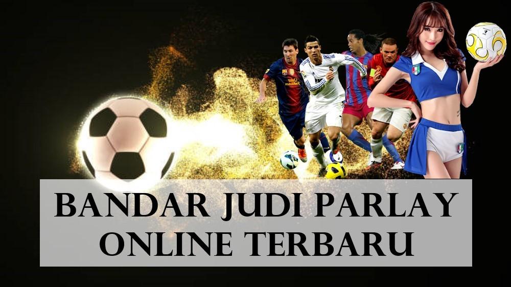 Bandar Judi Parlay Online Terbaru