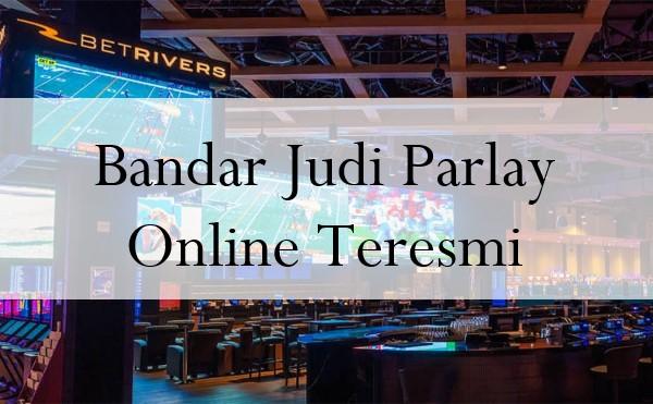 Bandar Judi Parlay Online Teresmi