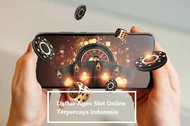 Daftar Agen Slot Online Terpercaya Indonesia