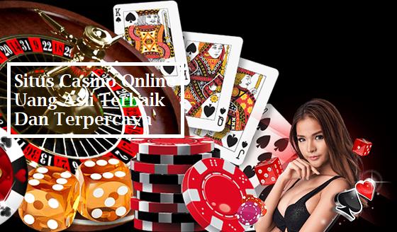 Situs Casino Online Uang Asli Terbaik Dan Terpercaya