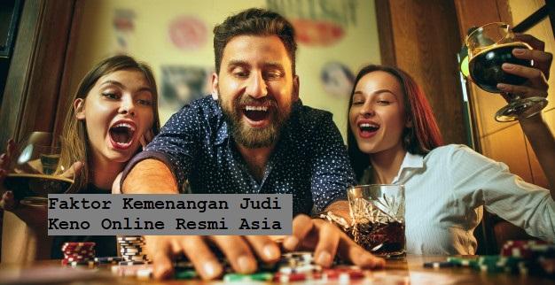 Faktor Kemenangan Judi Keno Online Resmi Asia